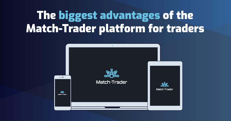 The biggest advantages of the Match-Trader platform for traders